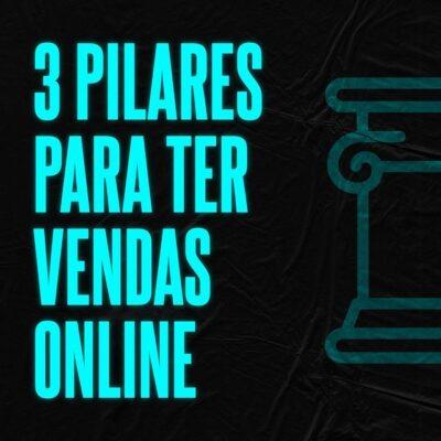 3 Pilares Para Ter Vendas Online